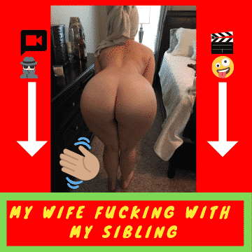 My wife fucking with my brother